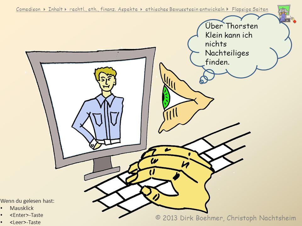 Comedison Inhalt rechtl., eth., finanz. Aspekte ethisches Bewusstsein entwickeln Flapsige Seiten Wenn du gelesen hast: Mausklick -Taste © 2013 Dirk Bo