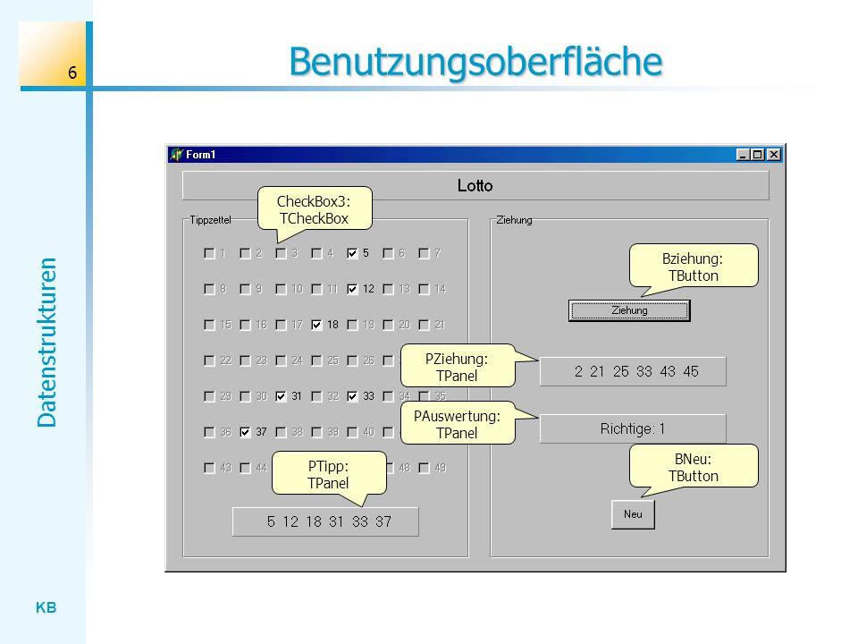 KB Datenstrukturen 6 Benutzungsoberfläche CheckBox3: TCheckBox Bziehung: TButton PZiehung: TPanel PAuswertung: TPanel PTipp: TPanel BNeu: TButton