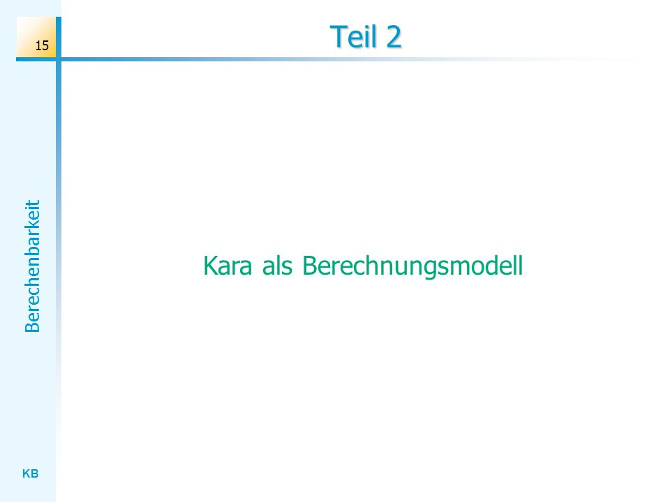 KB Berechenbarkeit 15 Teil 2 Kara als Berechnungsmodell