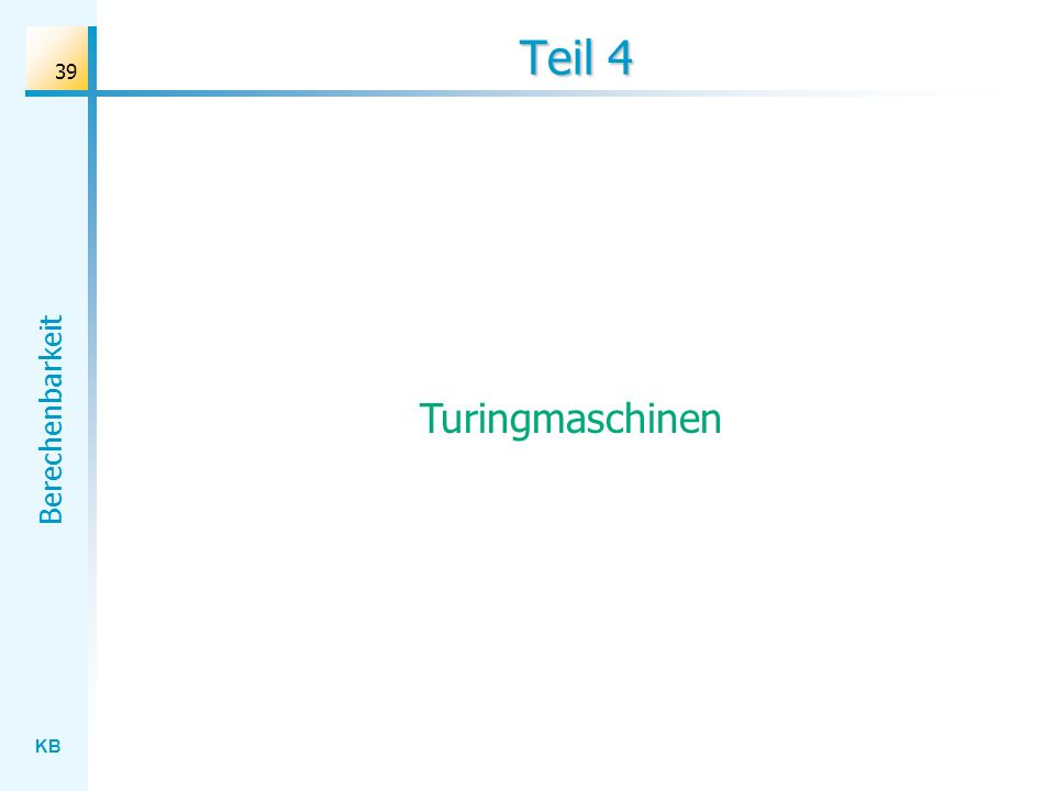 KB Berechenbarkeit 39 Teil 4 Turingmaschinen
