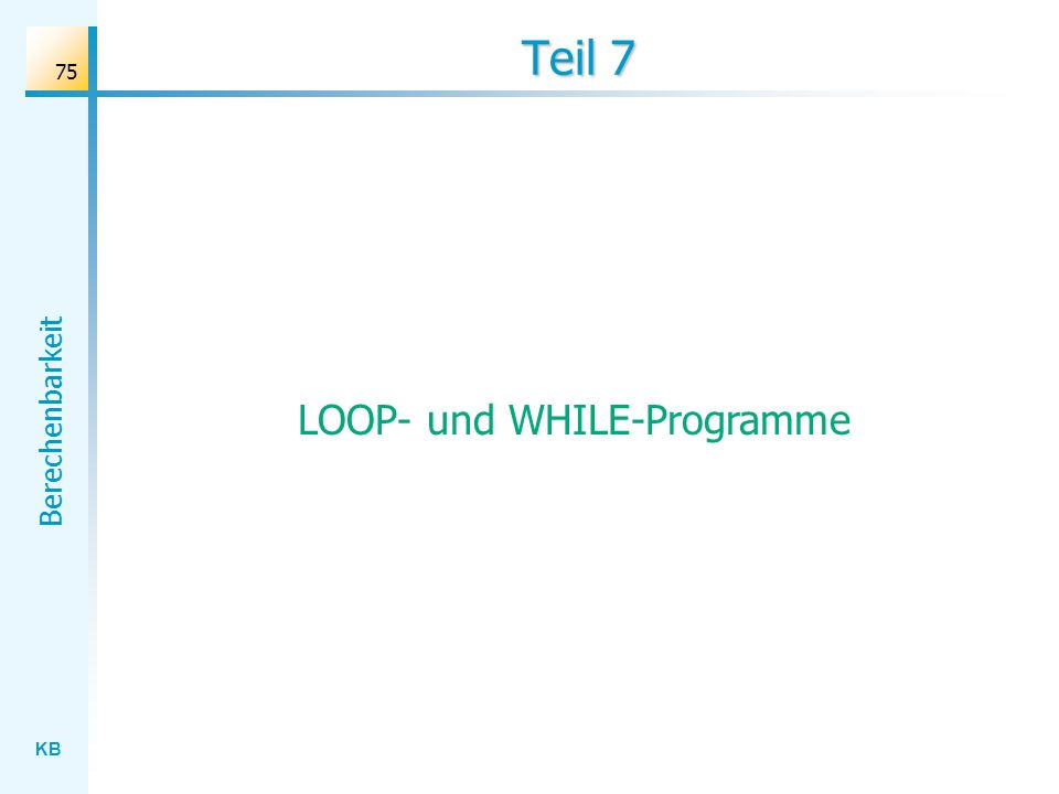 KB Berechenbarkeit 75 Teil 7 LOOP- und WHILE-Programme