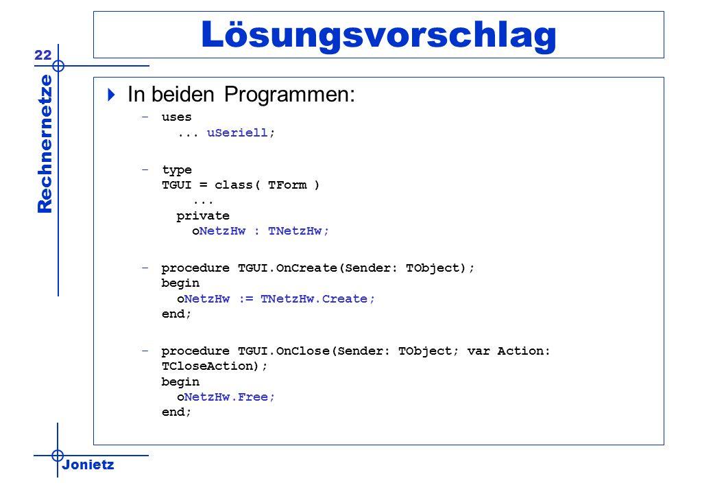 Jonietz Rechnernetze 22 Lösungsvorschlag In beiden Programmen: –uses... uSeriell; –type TGUI = class( TForm )... private oNetzHw : TNetzHw; –procedure
