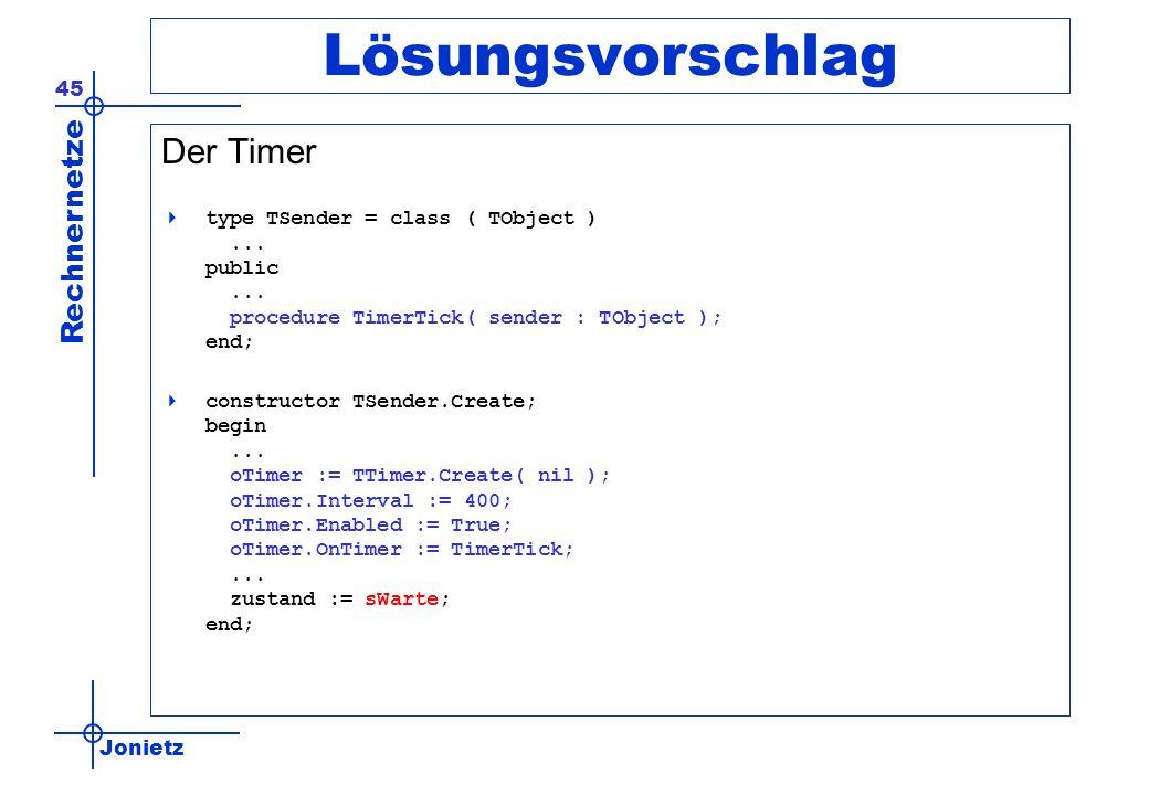 Jonietz Rechnernetze 45 Lösungsvorschlag Der Timer type TSender = class ( TObject )... public... procedure TimerTick( sender : TObject ); end; constru