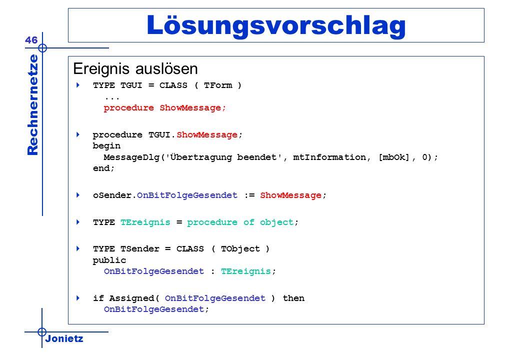 Jonietz Rechnernetze 46 Lösungsvorschlag Ereignis auslösen TYPE TGUI = CLASS ( TForm )... procedure ShowMessage; procedure TGUI.ShowMessage; begin Mes