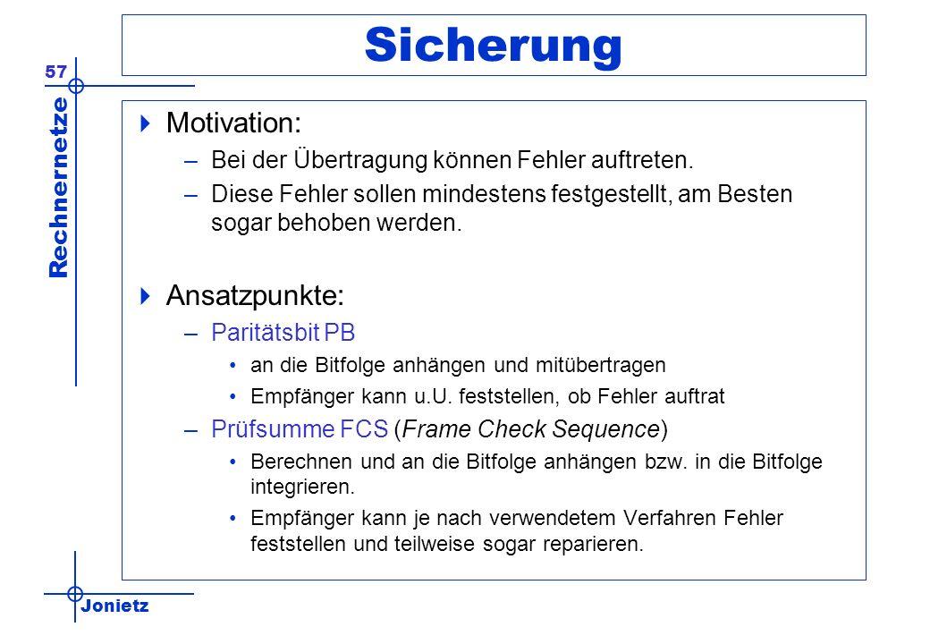 Jonietz Rechnernetze 57 Sicherung Motivation: –Bei der Übertragung können Fehler auftreten. –Diese Fehler sollen mindestens festgestellt, am Besten so