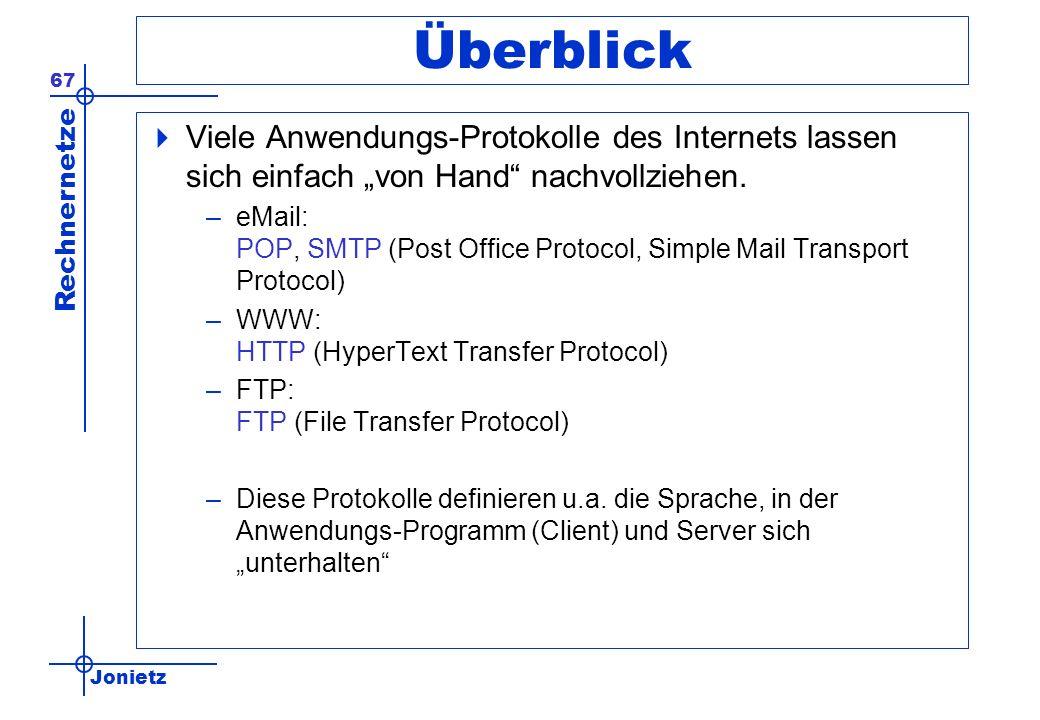 Jonietz Rechnernetze 67 Überblick Viele Anwendungs-Protokolle des Internets lassen sich einfach von Hand nachvollziehen. –eMail: POP, SMTP (Post Offic