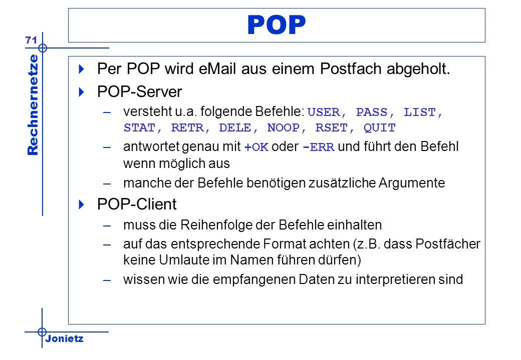 Jonietz Rechnernetze 71 POP Per POP wird eMail aus einem Postfach abgeholt. POP-Server –versteht u.a. folgende Befehle: USER, PASS, LIST, STAT, RETR,