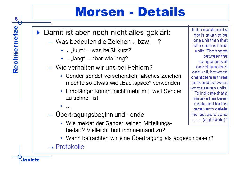 Jonietz Rechnernetze 8 Morsen - Details Damit ist aber noch nicht alles geklärt: –Was bedeuten die Zeichen. bzw. - ?. kurz – was heißt kurz? - lang –