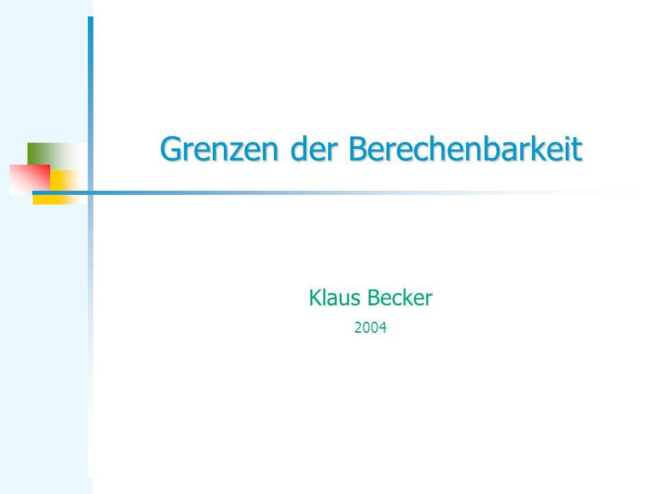 Grenzen der Berechenbarkeit Klaus Becker 2004