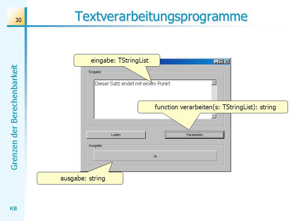 KB Grenzen der Berechenbarkeit 30 Textverarbeitungsprogramme eingabe: TStringList ausgabe: string function verarbeiten(s: TStringList): string