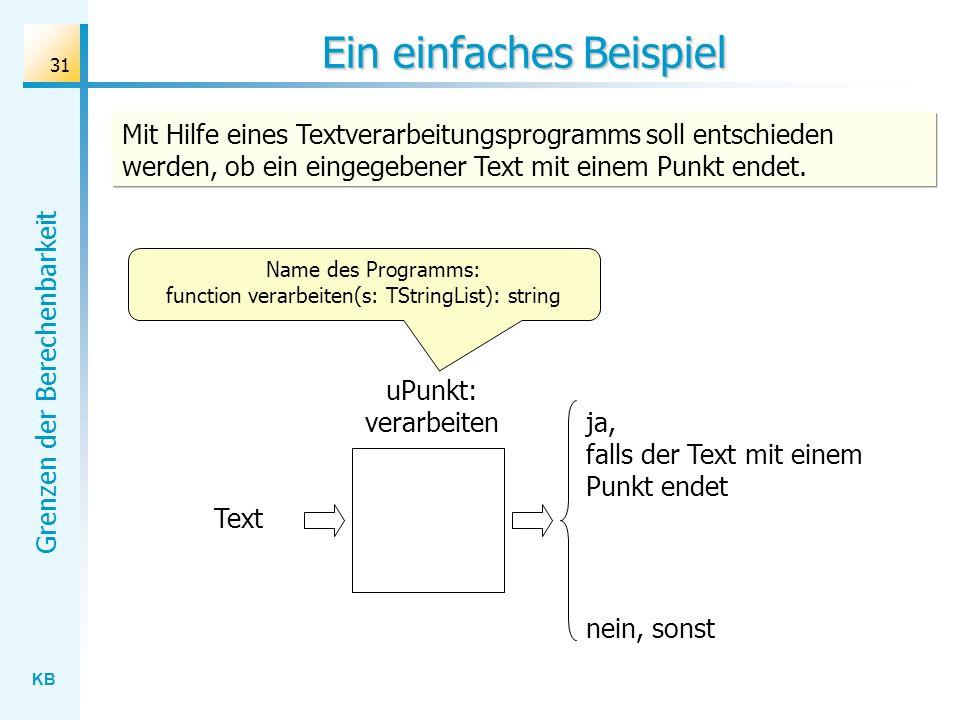 KB Grenzen der Berechenbarkeit 31 Name des Programms: function verarbeiten(s: TStringList): string Ein einfaches Beispiel uPunkt: verarbeiten Text Mit
