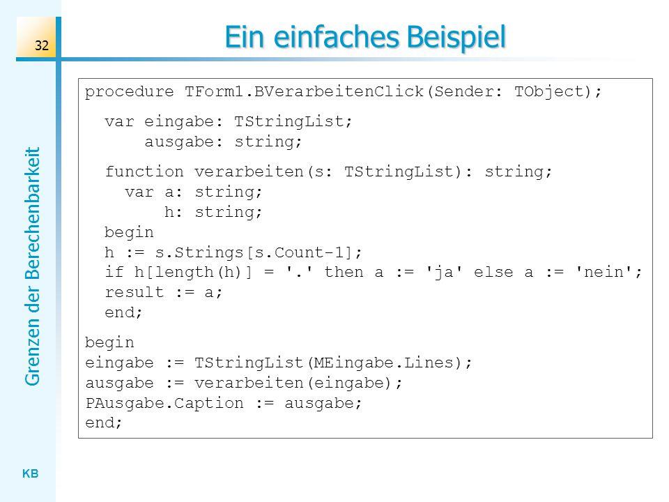 KB Grenzen der Berechenbarkeit 32 Ein einfaches Beispiel procedure TForm1.BVerarbeitenClick(Sender: TObject); var eingabe: TStringList; ausgabe: strin