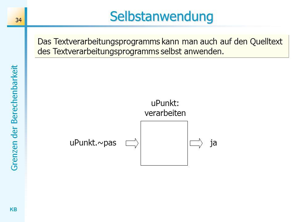KB Grenzen der Berechenbarkeit 34 Selbstanwendung uPunkt: verarbeiten uPunkt.~pasja Das Textverarbeitungsprogramms kann man auch auf den Quelltext des