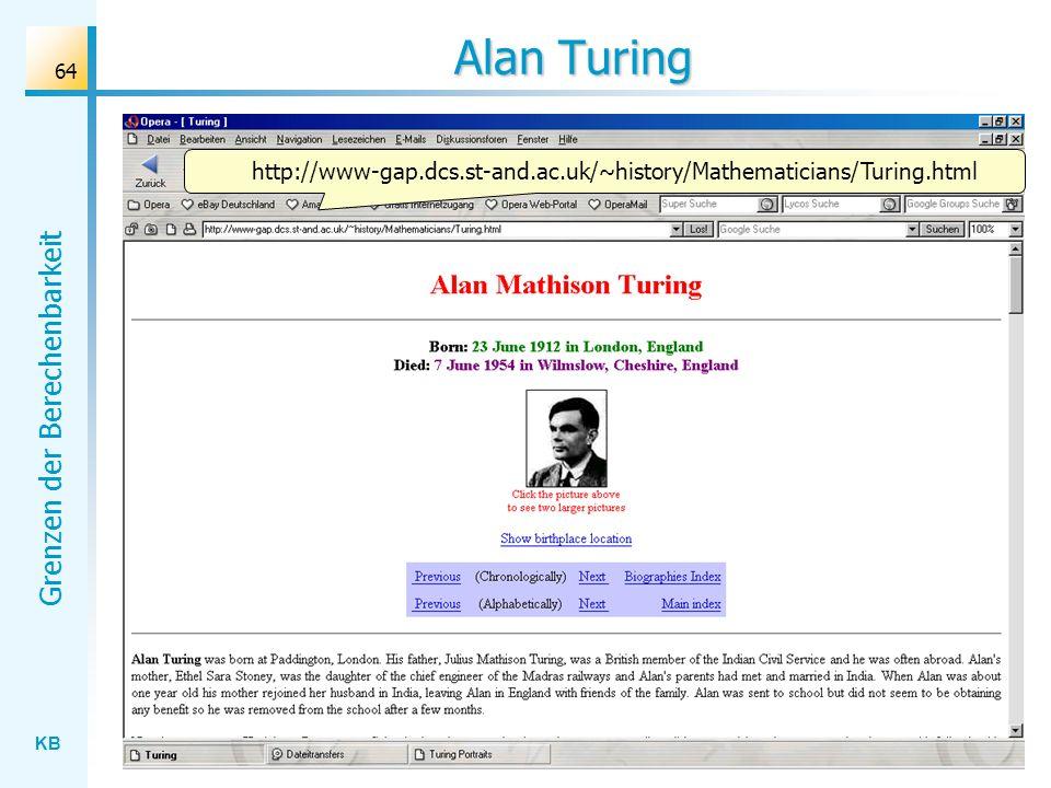 KB Grenzen der Berechenbarkeit 64 Alan Turing http://www-gap.dcs.st-and.ac.uk/~history/Mathematicians/Turing.html
