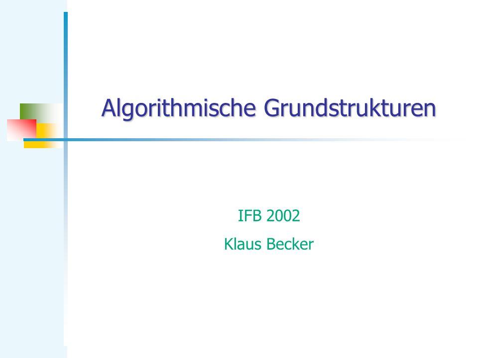 Algorithmische Grundstrukturen IFB 2002 Klaus Becker