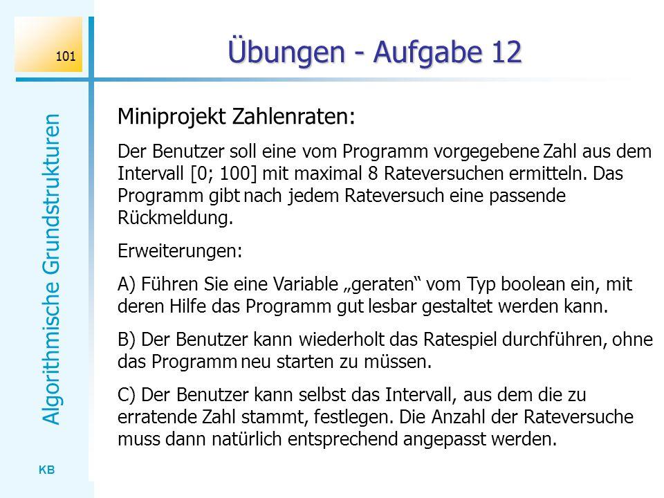 KB Algorithmische Grundstrukturen 101 Übungen - Aufgabe 12 Miniprojekt Zahlenraten: Der Benutzer soll eine vom Programm vorgegebene Zahl aus dem Inter