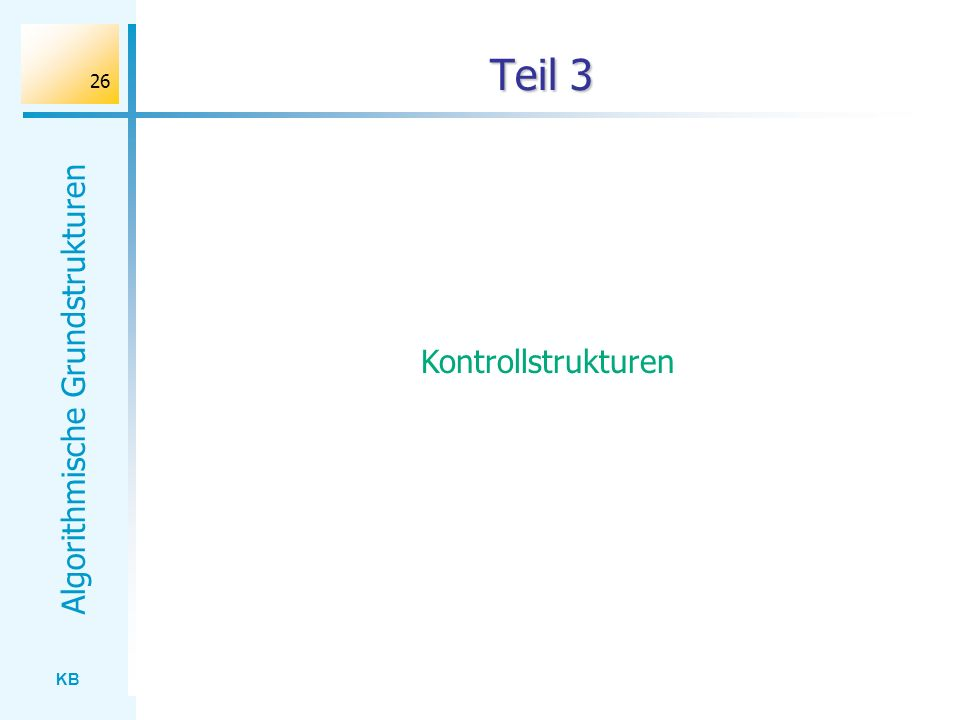 KB Algorithmische Grundstrukturen 26 Teil 3 Kontrollstrukturen