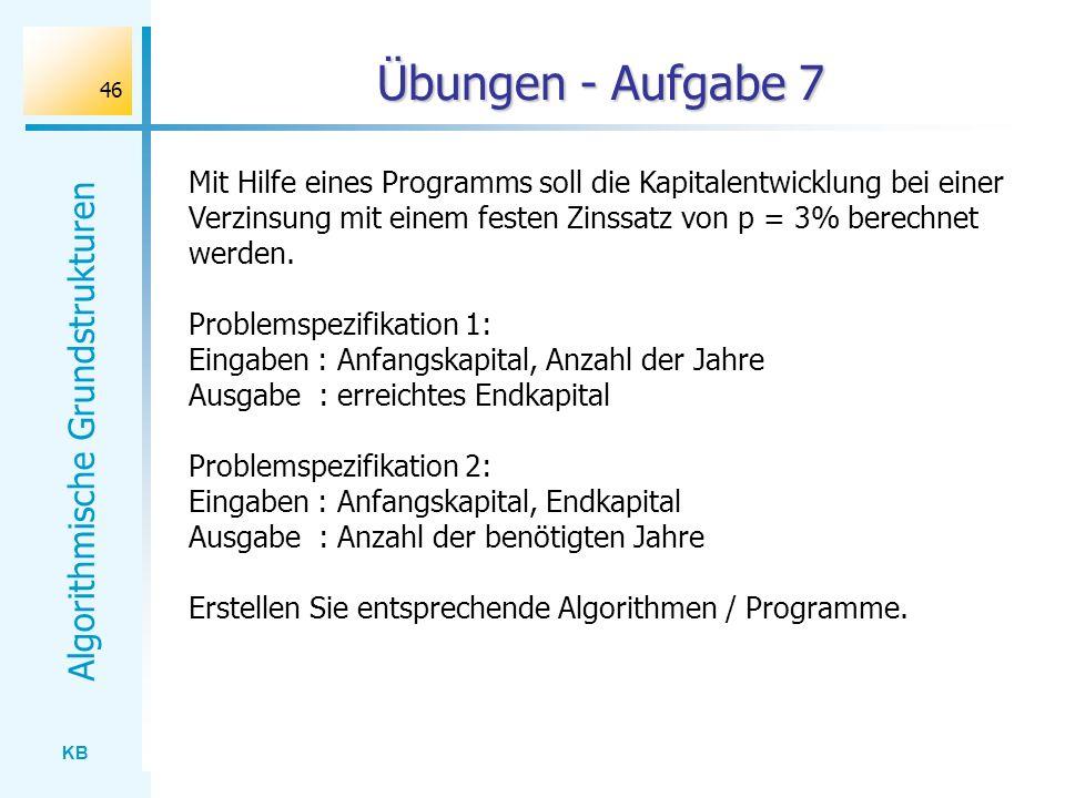 KB Algorithmische Grundstrukturen 46 Übungen - Aufgabe 7 Mit Hilfe eines Programms soll die Kapitalentwicklung bei einer Verzinsung mit einem festen Z