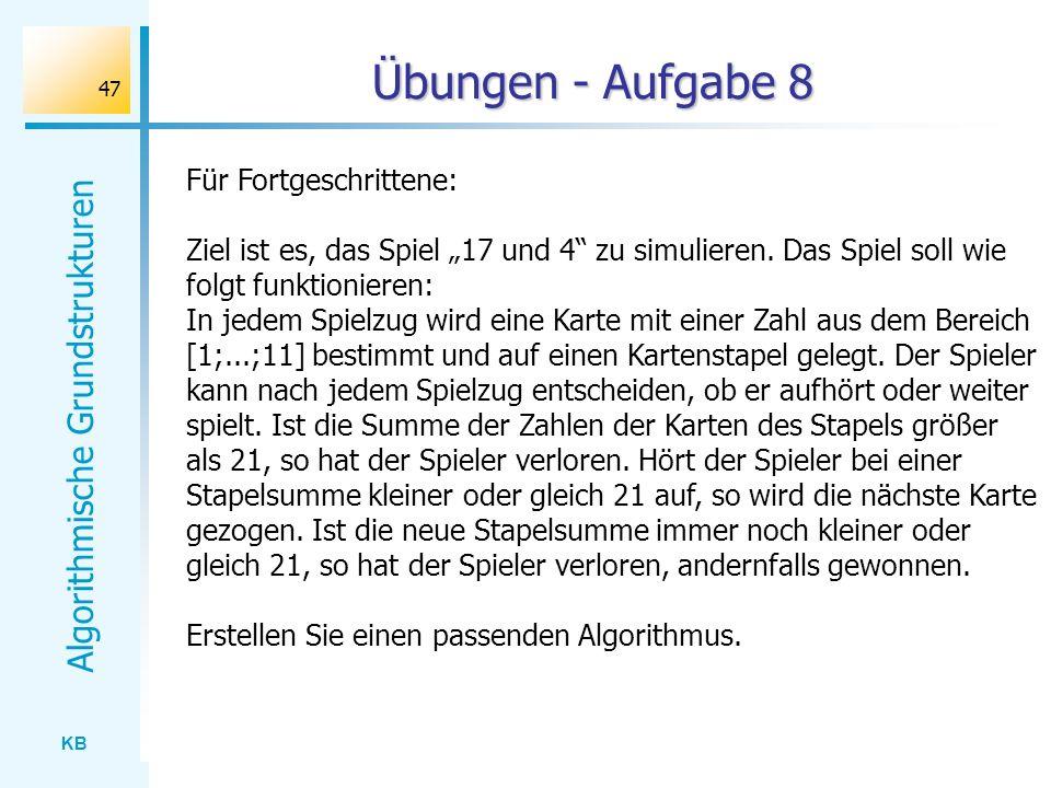 KB Algorithmische Grundstrukturen 47 Übungen - Aufgabe 8 Für Fortgeschrittene: Ziel ist es, das Spiel 17 und 4 zu simulieren. Das Spiel soll wie folgt