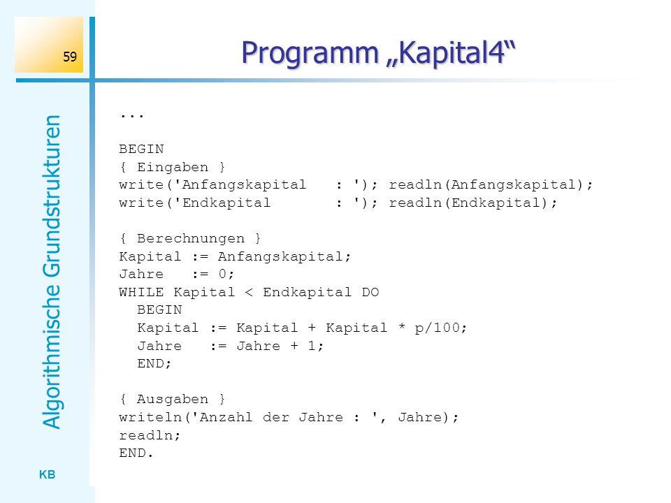 KB Algorithmische Grundstrukturen 59 Programm Kapital4... BEGIN { Eingaben } write('Anfangskapital : '); readln(Anfangskapital); write('Endkapital : '