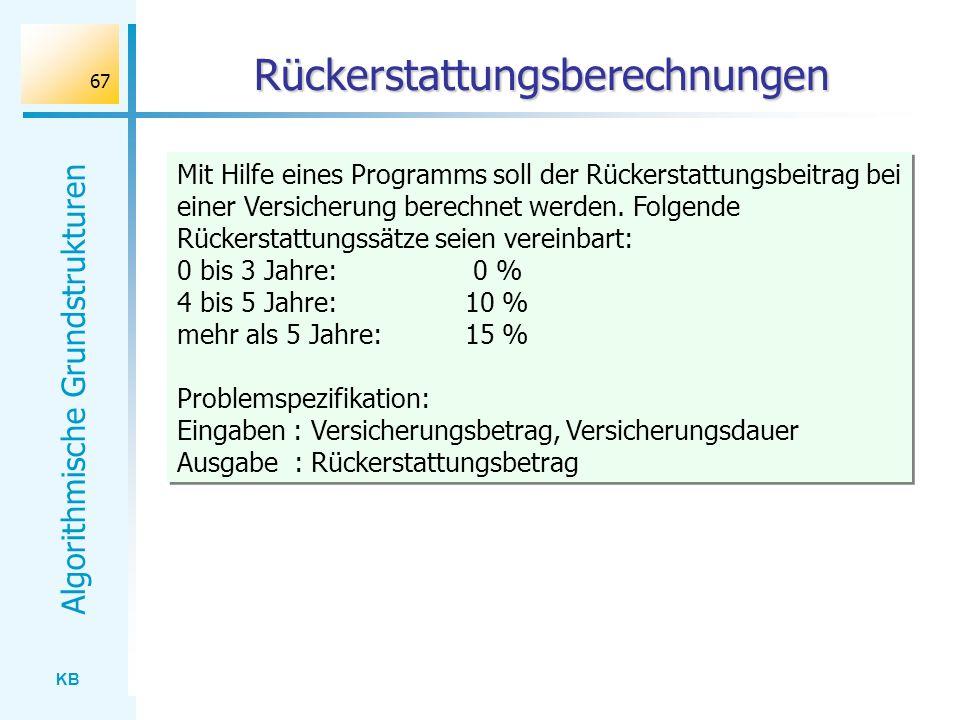 KB Algorithmische Grundstrukturen 67 Rückerstattungsberechnungen Mit Hilfe eines Programms soll der Rückerstattungsbeitrag bei einer Versicherung bere