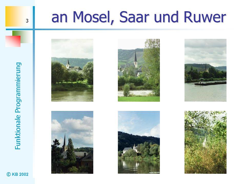 © KB 2002 Funktionale Programmierung 3 an Mosel, Saar und Ruwer