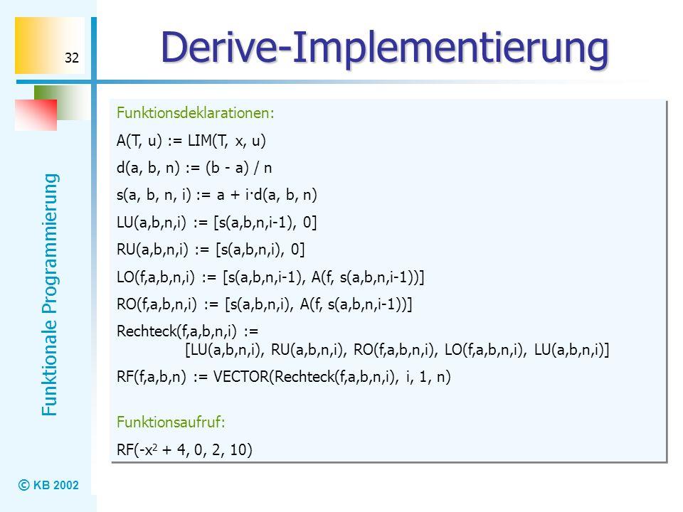 © KB 2002 Funktionale Programmierung 32 Derive-Implementierung Funktionsdeklarationen: A(T, u) := LIM(T, x, u) d(a, b, n) := (b - a) / n s(a, b, n, i)