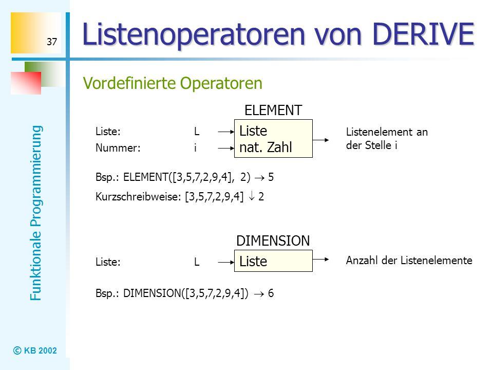 © KB 2002 Funktionale Programmierung 37 Listenoperatoren von DERIVE Vordefinierte Operatoren Liste ELEMENT nat. Zahl L Nummer: Listenelement an der St