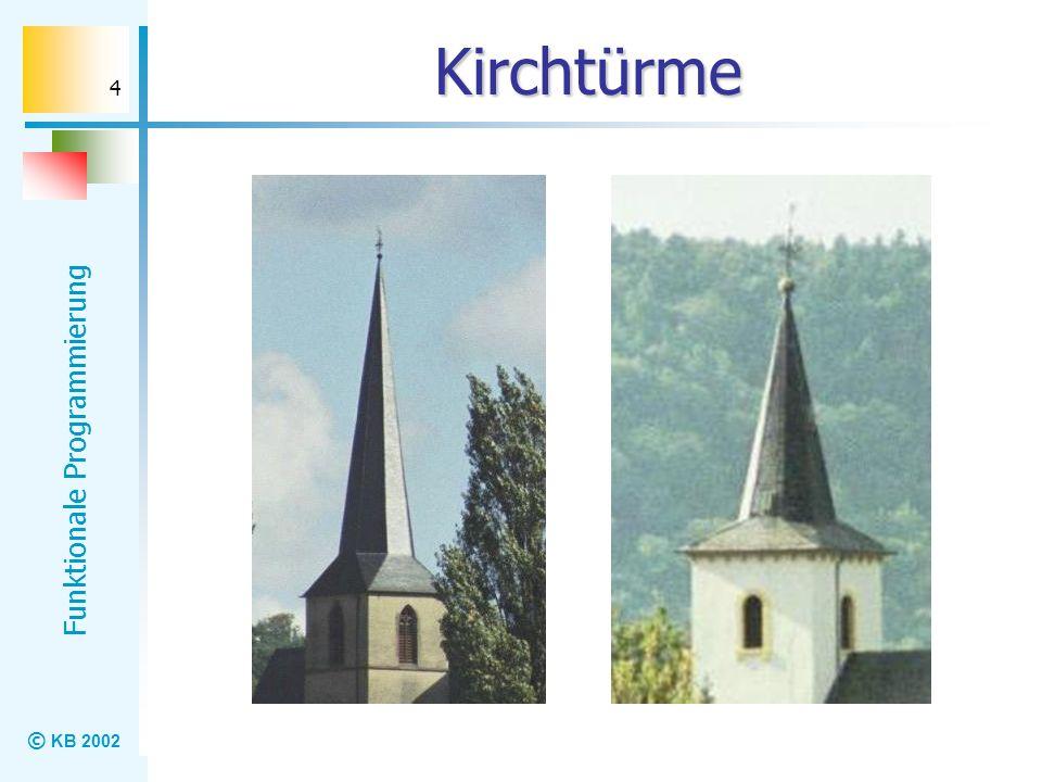 © KB 2002 Funktionale Programmierung 4 Kirchtürme