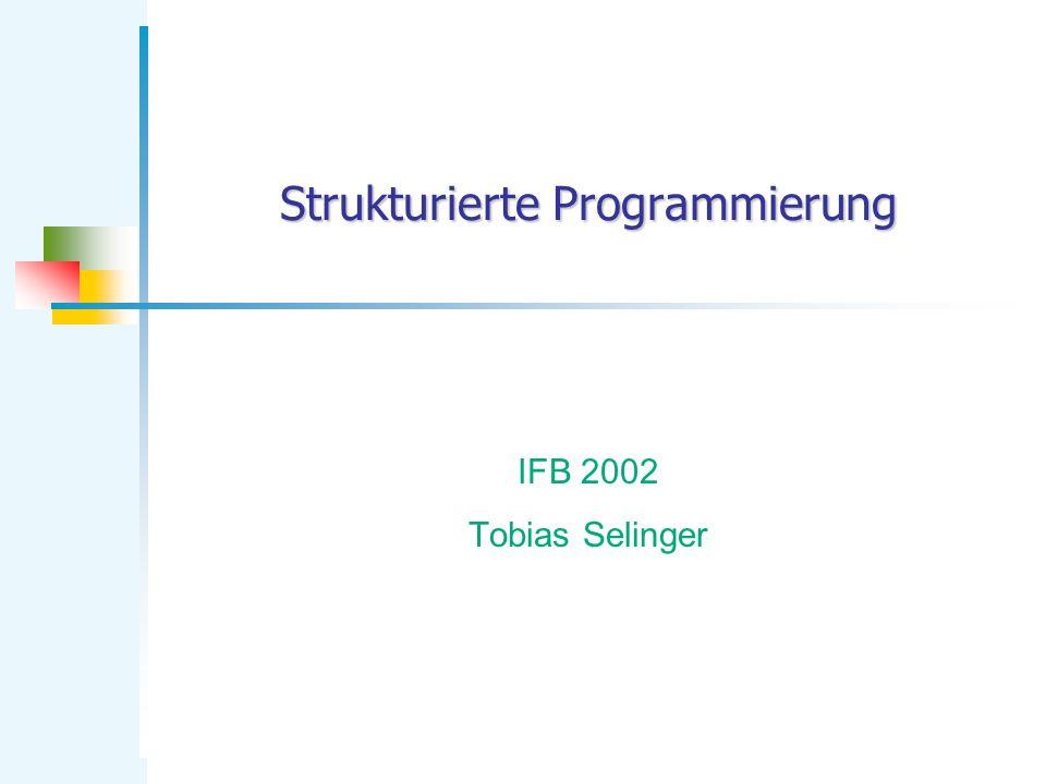 Strukturierte Programmierung IFB 2002 Tobias Selinger