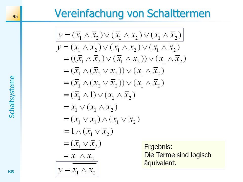 KB Schaltsysteme 45 Vereinfachung von Schalttermen Ergebnis: Die Terme sind logisch äquivalent.