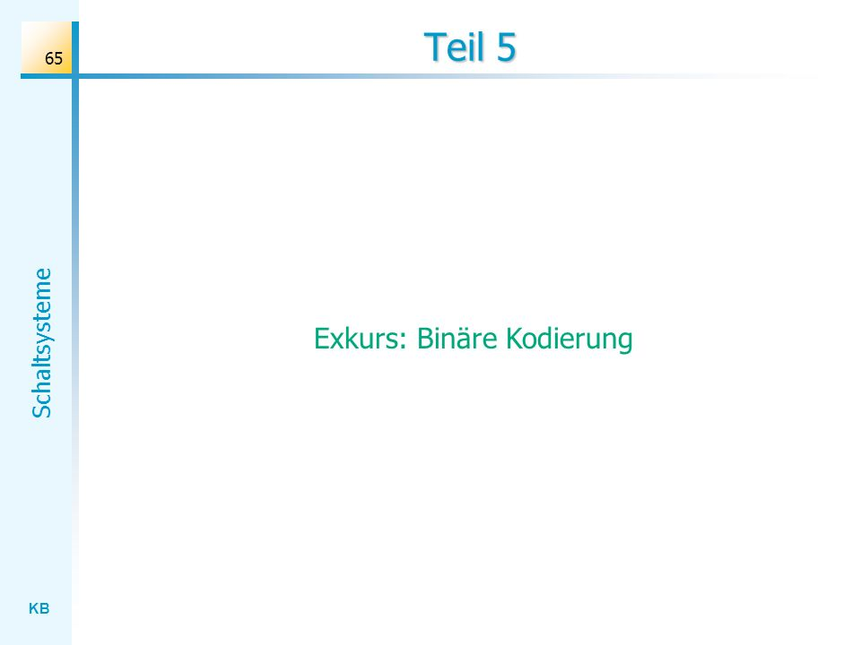 KB Schaltsysteme 65 Teil 5 Exkurs: Binäre Kodierung