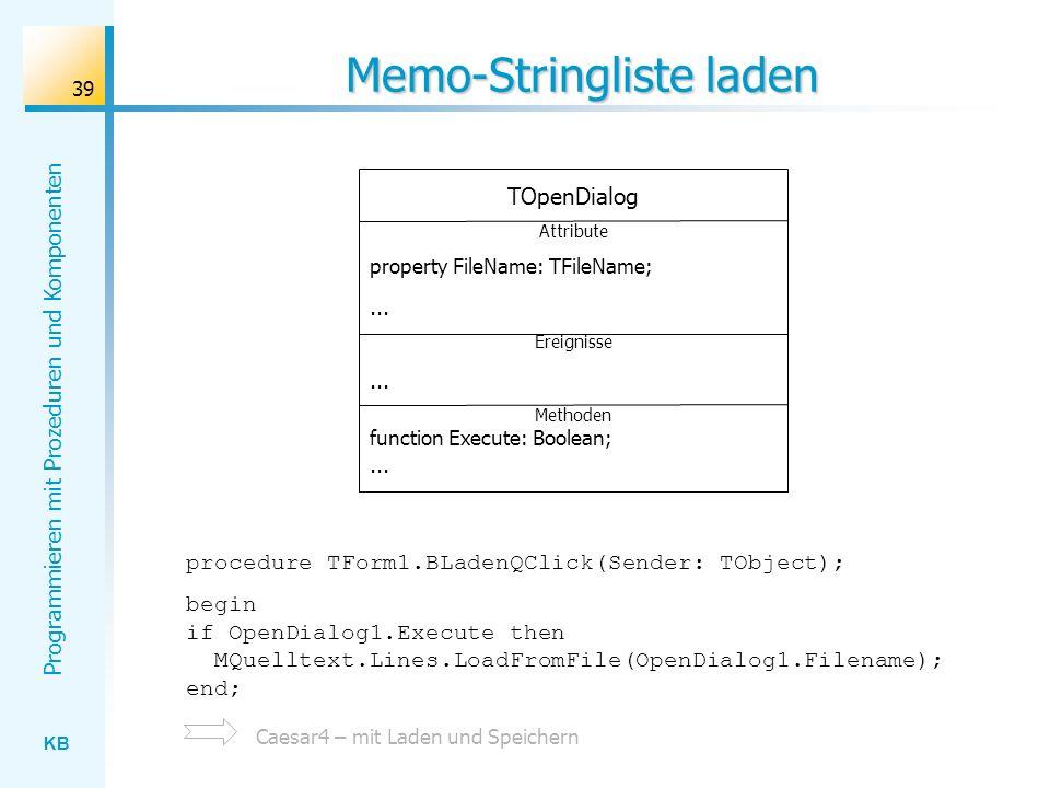 KB Programmieren mit Prozeduren und Komponenten 39 Memo-Stringliste laden TOpenDialog Attribute property FileName: TFileName;...
