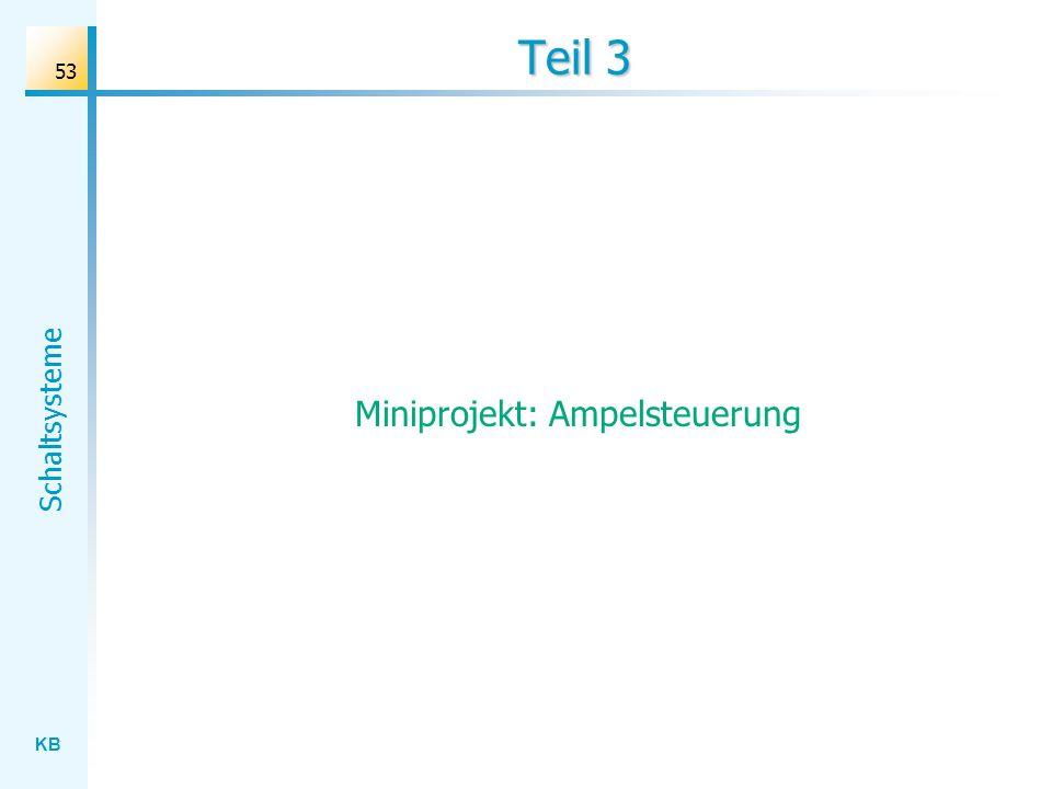 KB Schaltsysteme 53 Teil 3 Miniprojekt: Ampelsteuerung
