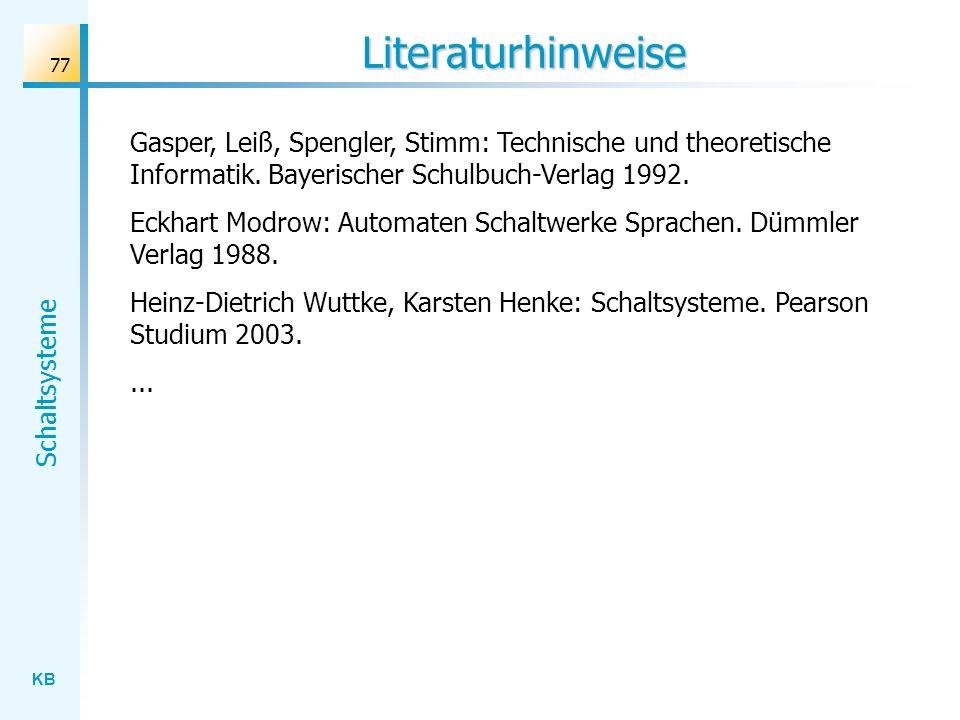 KB Schaltsysteme 77 Literaturhinweise Gasper, Leiß, Spengler, Stimm: Technische und theoretische Informatik. Bayerischer Schulbuch-Verlag 1992. Eckhar