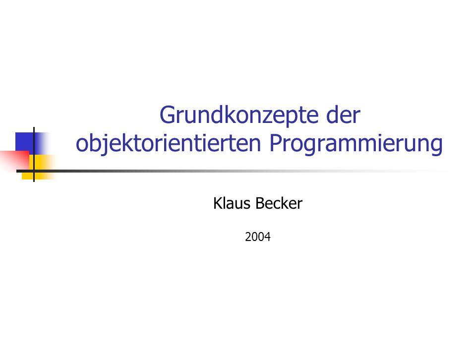 Grundkonzepte der objektorientierten Programmierung Klaus Becker 2004
