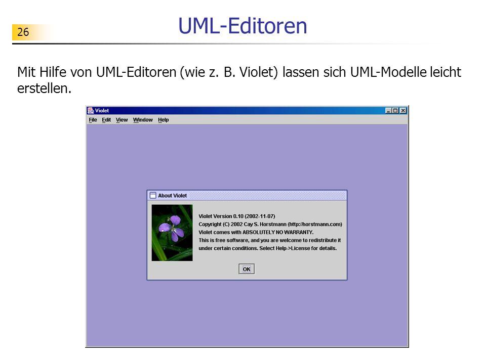 26 UML-Editoren Mit Hilfe von UML-Editoren (wie z. B. Violet) lassen sich UML-Modelle leicht erstellen.