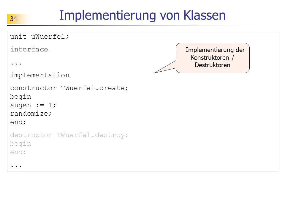 34 Implementierung von Klassen unit uWuerfel; interface...