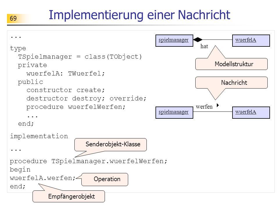 69 Implementierung einer Nachricht... type TSpielmanager = class(TObject) private wuerfelA: TWuerfel; public constructor create; destructor destroy; o