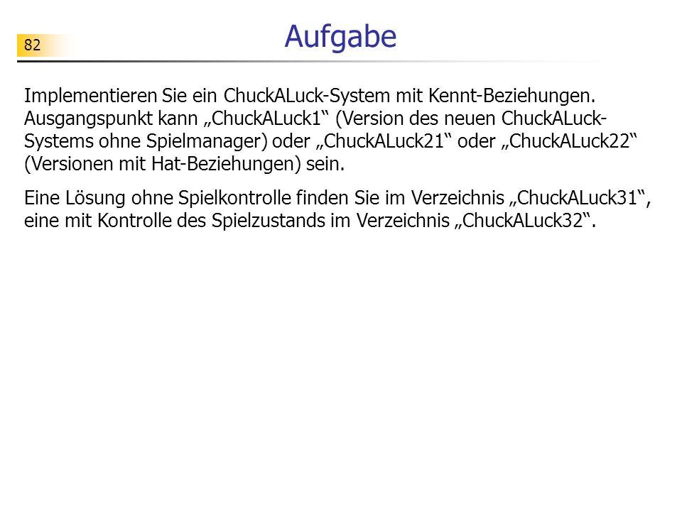 82 Aufgabe Implementieren Sie ein ChuckALuck-System mit Kennt-Beziehungen. Ausgangspunkt kann ChuckALuck1 (Version des neuen ChuckALuck- Systems ohne