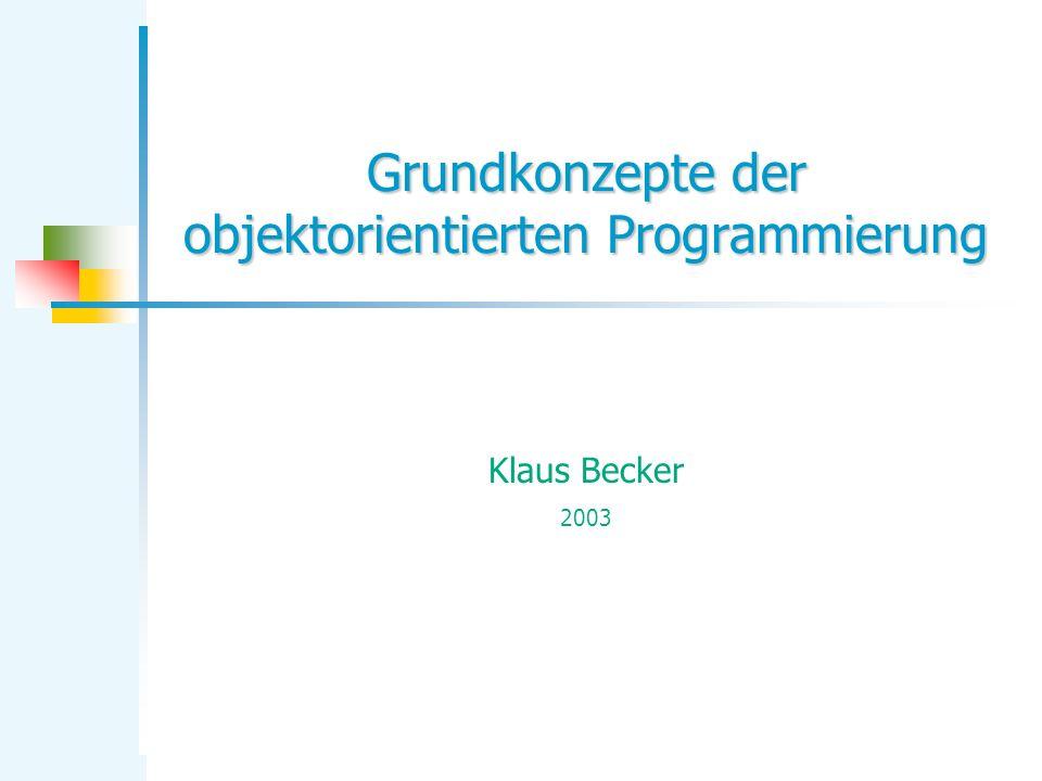 Grundkonzepte der objektorientierten Programmierung Klaus Becker 2003