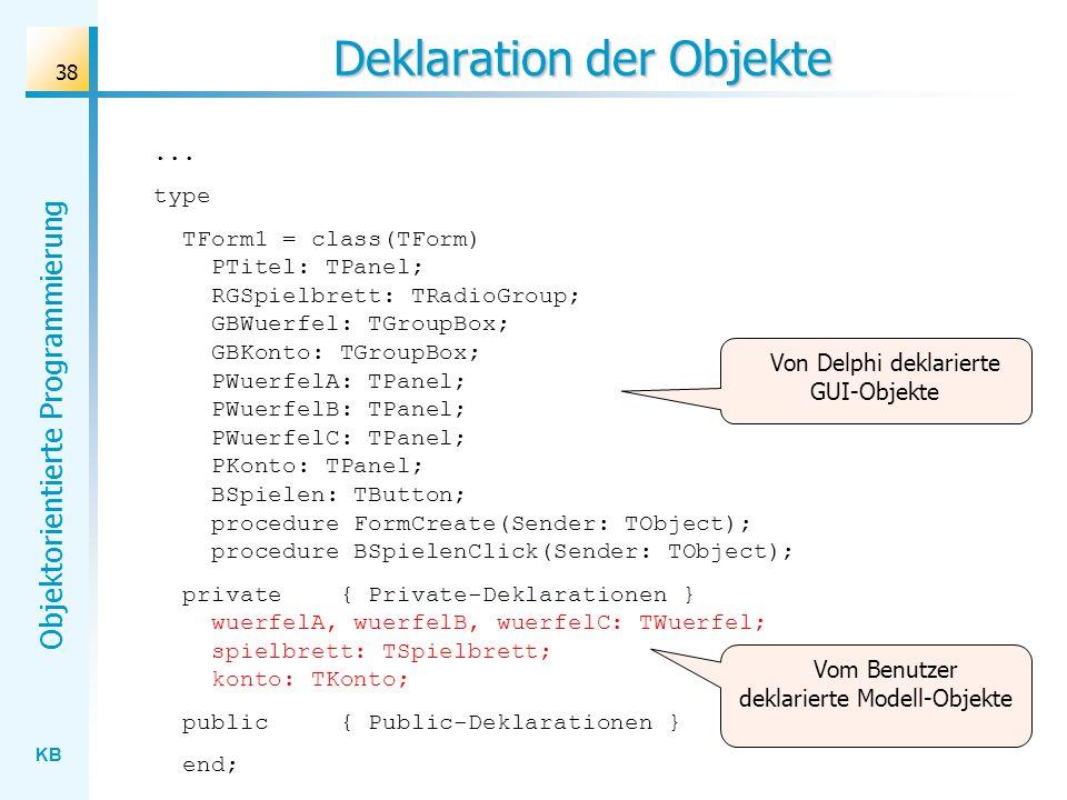 KB Objektorientierte Programmierung 38 Deklaration der Objekte... type TForm1 = class(TForm) PTitel: TPanel; RGSpielbrett: TRadioGroup; GBWuerfel: TGr