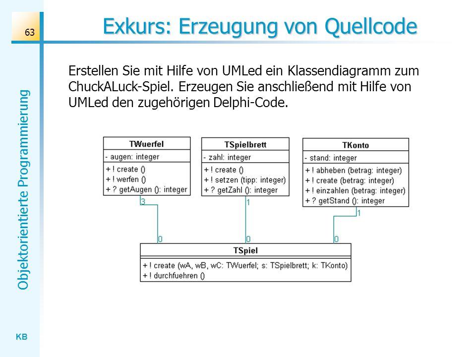 KB Objektorientierte Programmierung 63 Exkurs: Erzeugung von Quellcode Erstellen Sie mit Hilfe von UMLed ein Klassendiagramm zum ChuckALuck-Spiel.