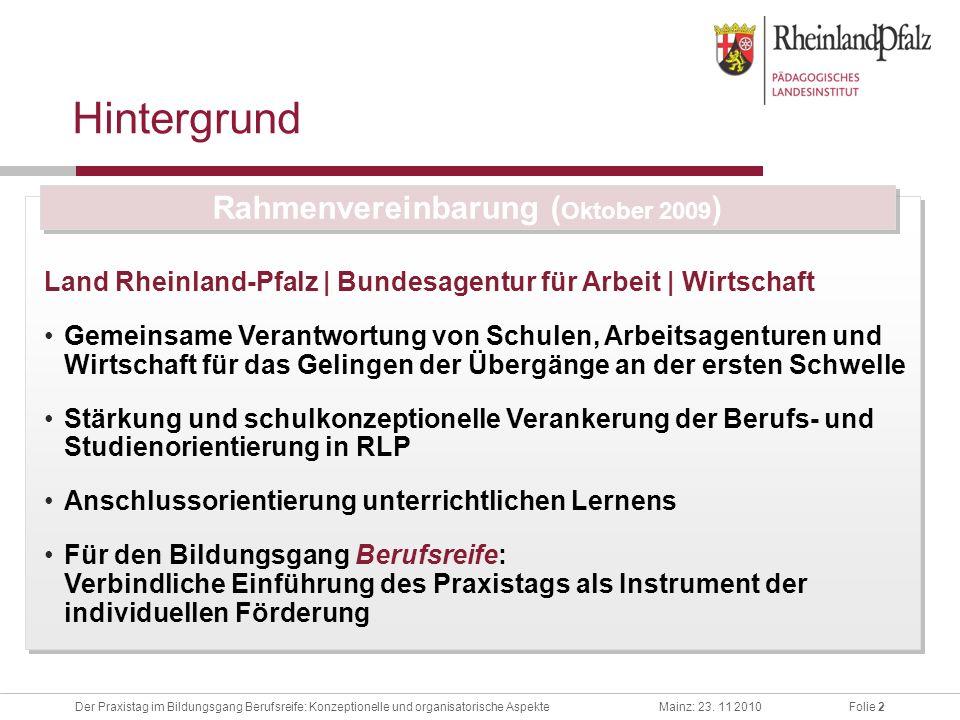 Folie 2Der Praxistag im Bildungsgang Berufsreife: Konzeptionelle und organisatorische AspekteMainz: 23. 11 2010 Hintergrund Land Rheinland-Pfalz | Bun