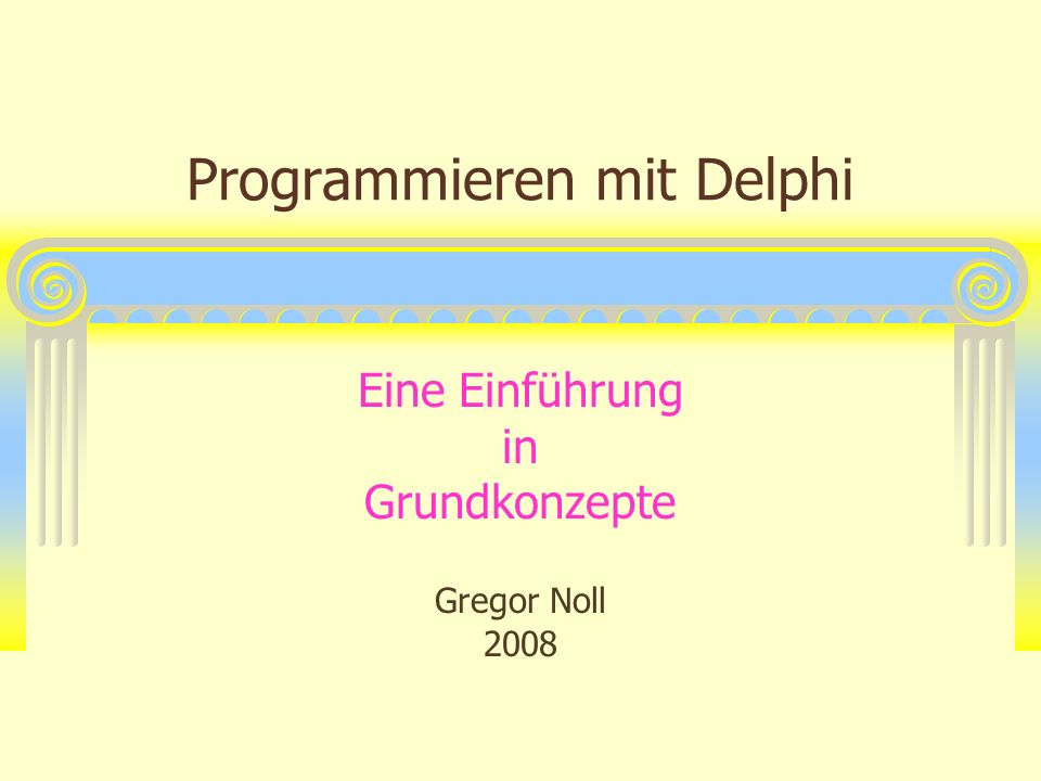 G.Noll 2008 12 Programmablauf Delphiprogramme reagieren auf Ereignisse Wir haben keinen festen Programmablauf mehr Ereignisse lassen sich auslösen u.