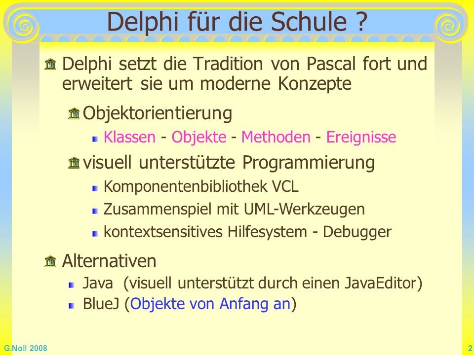 G.Noll 2008 43 Laufzeitmessung Eine hochpräzise Messung der Laufzeit ist in Delphi mit folgender Befehlsfolge möglich procedure TForm1.BZeitClick(Sender: TObject); var a, e, f: int64; begin QueryPerformanceFrequency(f); QueryPerformanceCounter(a); //Befehlsfolge deren Zeitdauer bestimmt werden soll QueryPerformanceCounter(e); BZeit.Caption := FloatToStrF(1000*(e-a)/f,FFNumber,8,3); //Ergebnis hier in ms end; (nach Easy Delphi Helper unter www.dsdt.info)