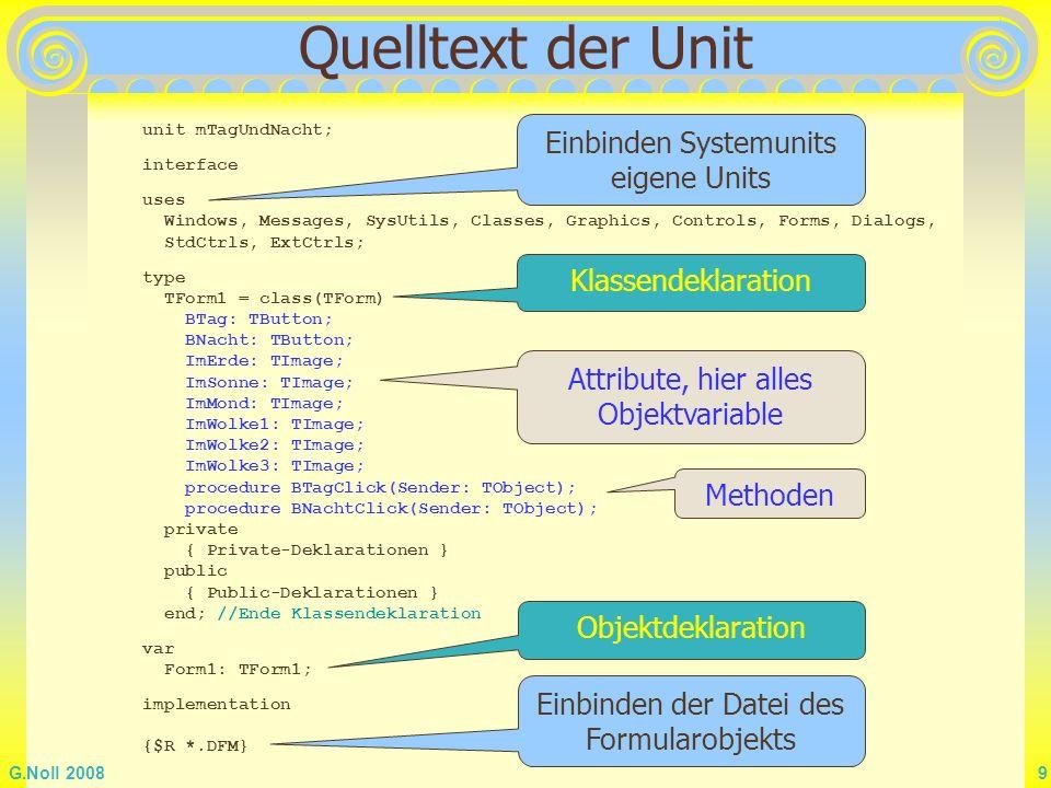 G.Noll 2008 20 GUI-Objekte erzeugen Aktivieren der Komponente anschließend auf das Formular klicken und positionieren GroupBox Edit Label Button Was geschieht bei der Platzierung von Komponenten ?