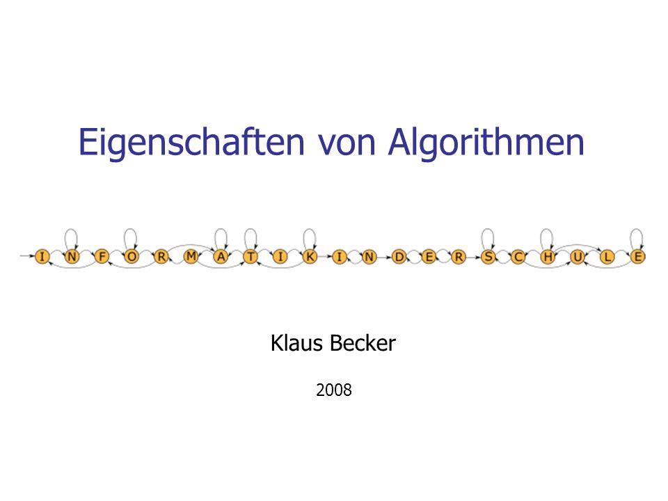 Eigenschaften von Algorithmen Klaus Becker 2008