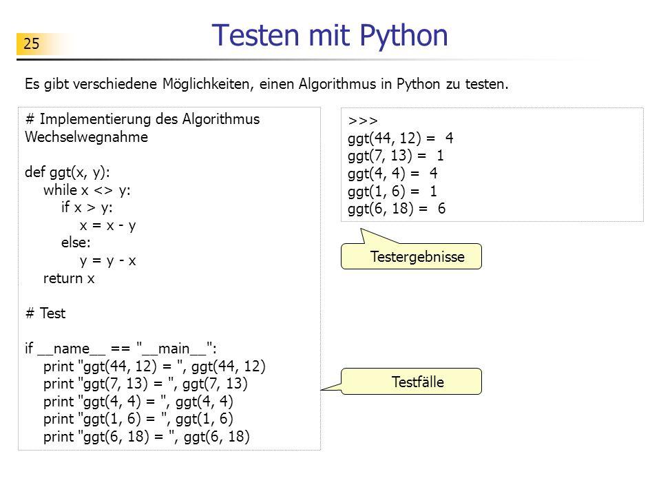 25 Testen mit Python Es gibt verschiedene Möglichkeiten, einen Algorithmus in Python zu testen. # Implementierung des Algorithmus Wechselwegnahme def