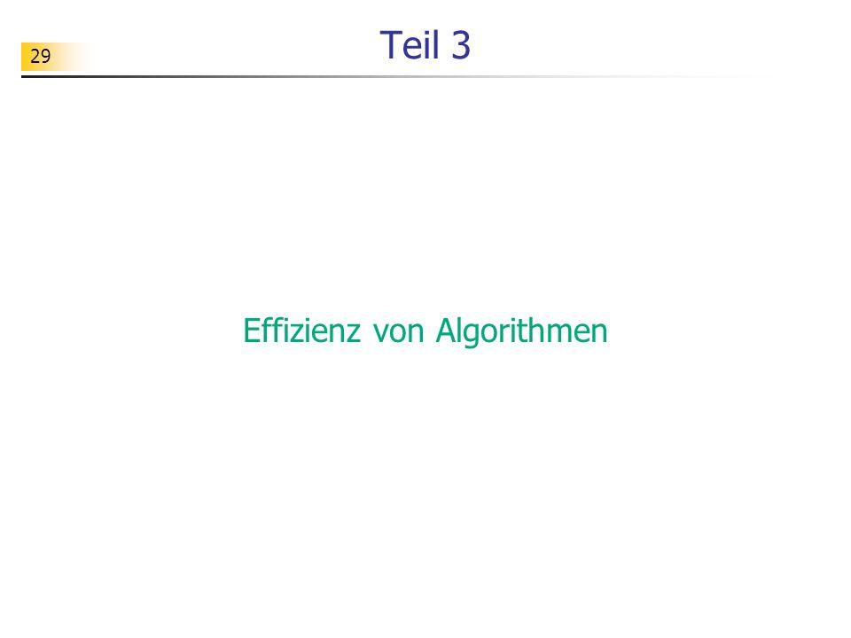 29 Teil 3 Effizienz von Algorithmen